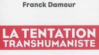 """La tentation transhumaniste"" de Franck Damour"