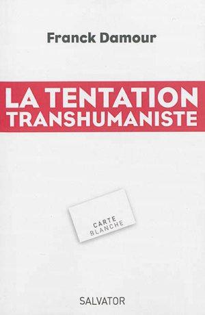 La tentation transhumaniste Franck Damour livre éditions Salvator