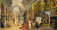 Exposition/PEINTURE Hubert Robert (1733-1808), un peintre visionnaire ♥♥♥