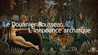 Exposition/PEINTURE  Le Douanier Rousseau, l'innocence archaïque ♥♥