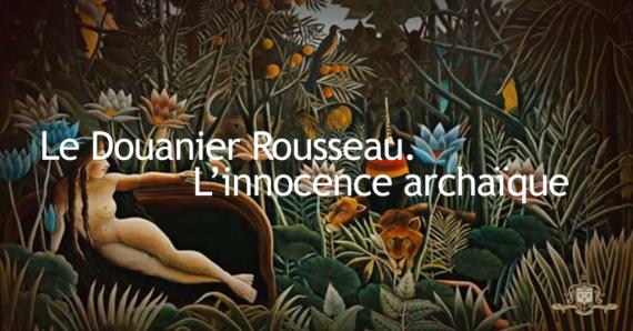 Douanier Rousseau innocence archaïque peinture exposition