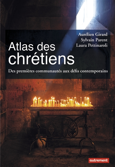 Atlas Chrétiens premières communautés défis contemporains Girard Parent Pettinaroli