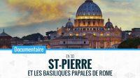 DOCUMENTAIRE Saint Pierre et les basiliques papales de Rome en 3D ♥