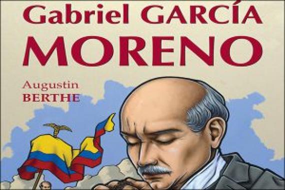 Augustin BERTHE Gabriel Garcia Moreno Clovis
