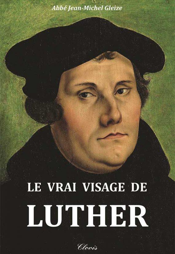 vrai visage Luther Abbé Jean Michel Gleize