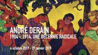 Exposition/PEINTUREAndré Derain, 1904-1914, la décennie radicale ♥♥