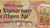 La Légende noire du Moyen-Âge – Cinq siècles de falsifications:Claire Colombi; éditions Kontre Kulture; 191 p.