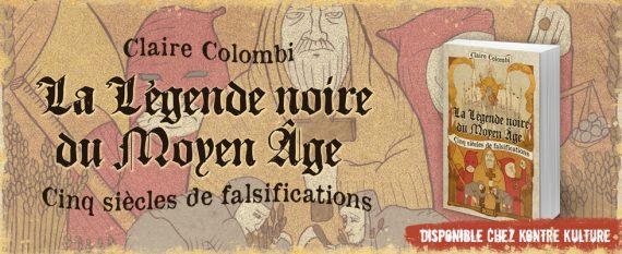 Légende noire Moyen Age Cinq siècles falsification Claire Colombi