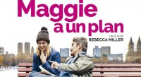 COMEDIE  Maggie a un plan •