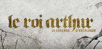 ACTION/FANTASTIQUE<br>Le roi Arthur: la légende d'Excalibur •