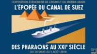 Exposition: L'épopée du Canal de Suez, des Pharaons au XXIème siècle♥♥