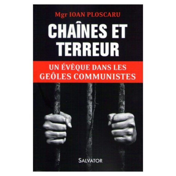 Mgr Ioan Ploscaru Chaines terreur eveque geoles communistes
